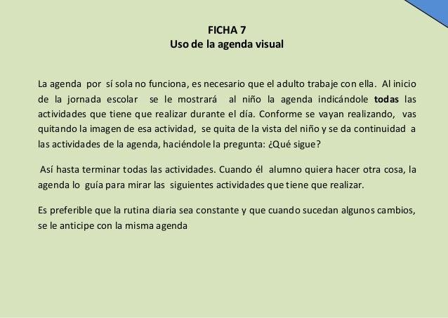 FICHA 7 Uso de la agenda visual La agenda por sí sola no funciona, es necesario que el adulto trabaje con ella. Al inicio ...
