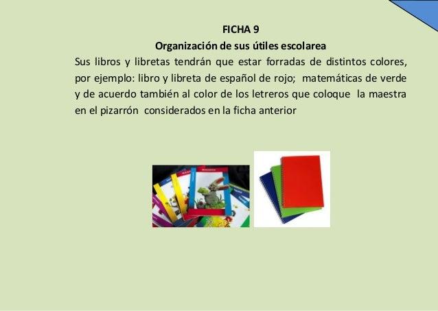 FICHA 9 Organización de sus útiles escolarea Sus libros y libretas tendrán que estar forradas de distintos colores, por ej...