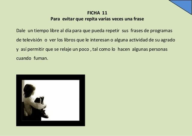 FICHA 11 Para evitar que repita varias veces una frase Dale un tiempo libre al día para que pueda repetir sus frases de pr...
