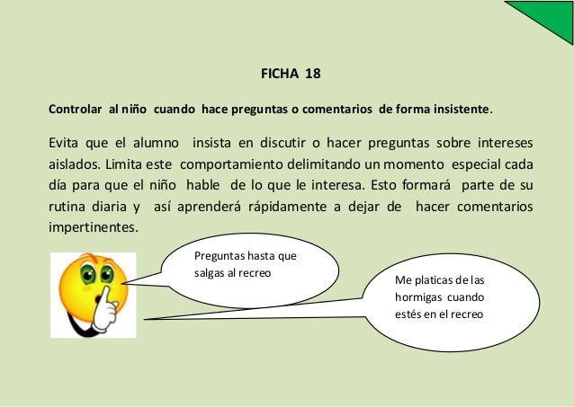 FICHA 18 Controlar al niño cuando hace preguntas o comentarios de forma insistente .  Evita que el alumno insista en discu...