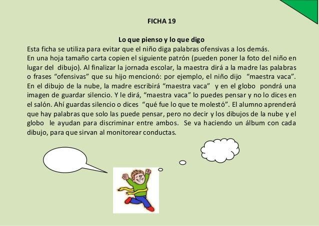 FICHA 19 Lo que pienso y lo que digo Esta ficha se utiliza para evitar que el niño diga palabras ofensivas a los demás. En...