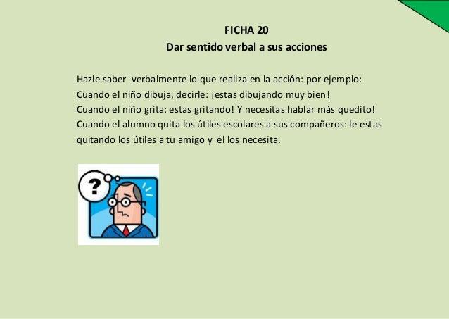 FICHA 20 Dar sentido verbal a sus acciones Hazle saber verbalmente lo que realiza en la acción: por ejemplo: Cuando el niñ...