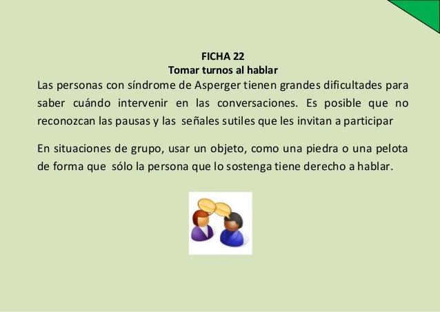 FICHA 22 Tomar turnos al hablar  Las personas con síndrome de Asperger tienen grandes dificultades para saber cuándo inter...