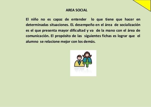 AREA SOCIAL El niño no es capaz de entender lo que tiene que hacer en determinadas situaciones. EL desempeño en el área de...