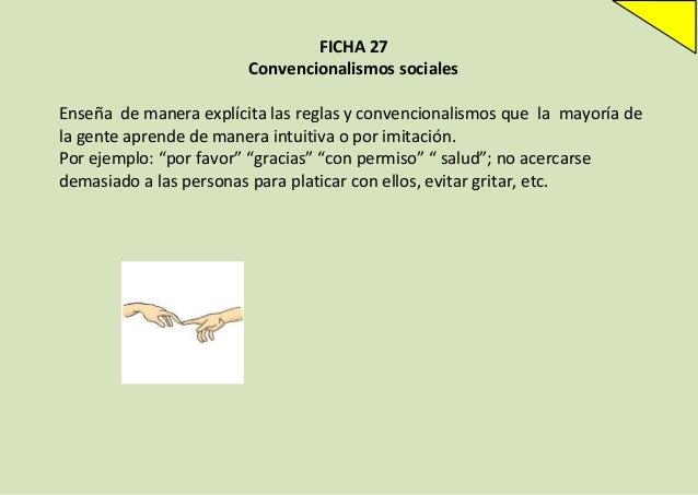 FICHA 27 Convencionalismos sociales Enseña de manera explícita las reglas y convencionalismos que la mayoría de la gente a...