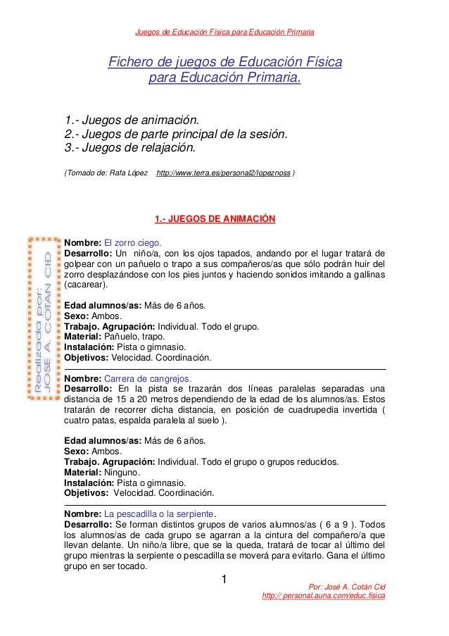 Juegos de Educación Física para Educación Primaria Por: José A. Cotán Cid http:// personal.auna.com/educ.fisica 1 Fichero ...