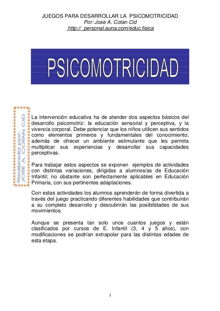 JUEGOS PARA DESARROLLAR LA PSICOMOTRICIDAD                     Por: Jose A. Cotan Cid             http:// personal.auna.co...