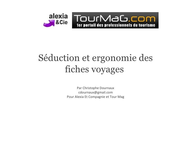 Séduction et ergonomie des fiches voyages  Par Christophe Dournaux [email_address] Pour Alexia Et Compagnie et Tour Mag