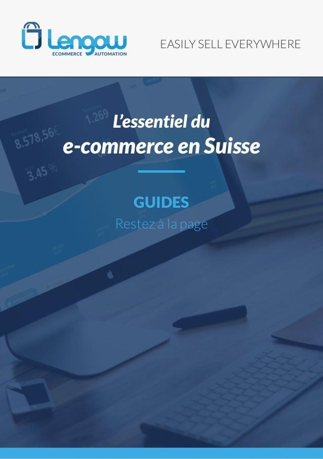 EASILY SELL EVERYWHERE GUIDES Restez à la page L'essentiel du e-commerce en Suisse