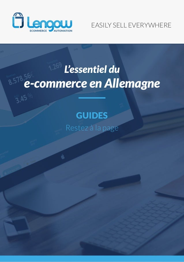 EASILY SELL EVERYWHERE GUIDES Restez à la page L'essentiel du e-commerce en Allemagne