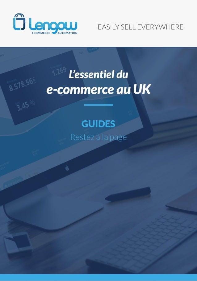 EASILY SELL EVERYWHERE GUIDES Restez à la page L'essentiel du e-commerce au UK