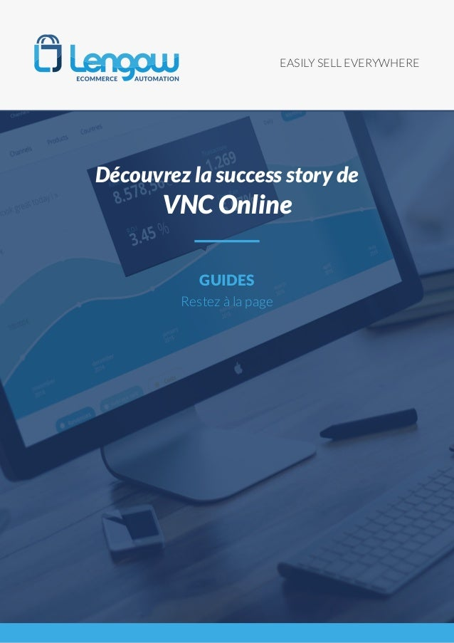 EASILY SELL EVERYWHERE GUIDES Restez à la page Découvrez la success story de VNC Online