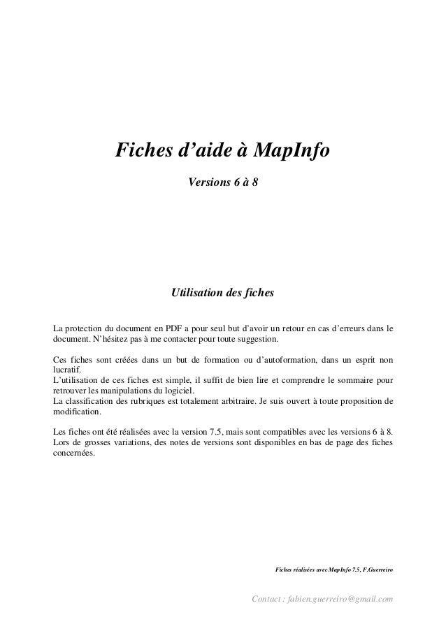 Contact : fabien.guerreiro@gmail.com Fiches d'aide à MapInfo Versions 6 à 8 Utilisation des fiches La protection du docume...