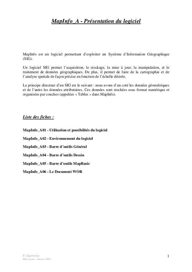 F. Guerreiro Mise à jour : Janvier 2009 1 MapInfo_A - Présentation du logiciel MapInfo est un logiciel permettant d'exploi...