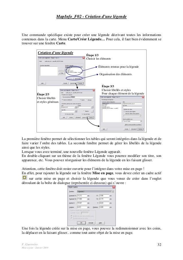 F. Guerreiro Mise à jour : Janvier 2009 32 MapInfo_F02 - Création d'une légende Une commande spécifique existe pour créer ...