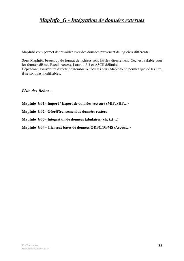 F. Guerreiro Mise à jour : Janvier 2009 35 MapInfo_G - Intégration de données externes MapInfo vous permet de travailler a...
