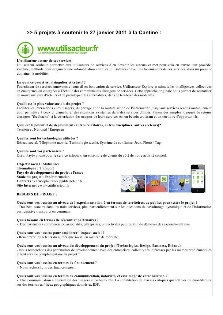 >> 5 projets à soutenir le 27 janvier 2011 à la Cantine :Lutilisateur acteur de ses servicesUtilisacteur souhaite permettr...