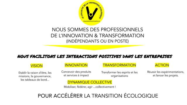 NOUS SOMMES DES PROFESSIONNELS DE L'INNOVATION & TRANSFORMATION (INDÉPENDANTS OU EN POSTE) VISION NOUS FACILITONS LES INTE...