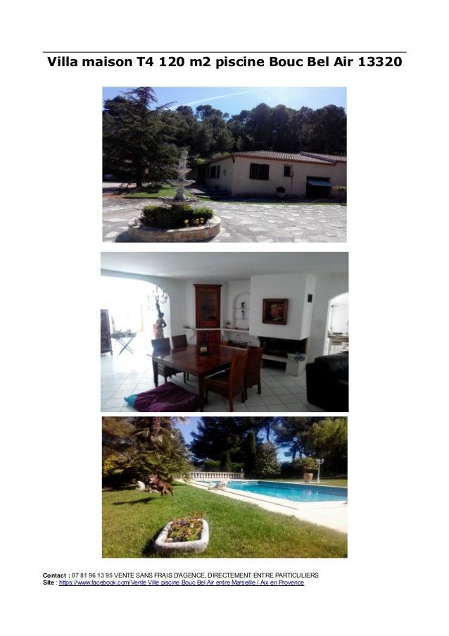 Villa maison T4 120 m2 piscine Bouc Bel Air 13320 Contact : 07 81 96 13 95 VENTE SANS FRAIS D'AGENCE, DIRECTEMENT ENTRE PA...