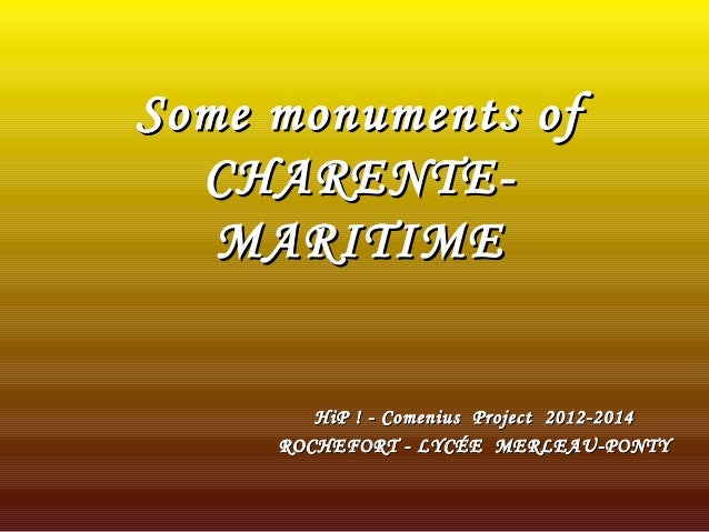 Some monuments of CHARENTEMARITIME  HiP ! - Comenius Project 2012-2014 ROCHEFORT - LYCÉE MERLEAU-PONTY