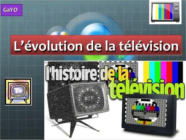 GaYOGaYO L'évolution de la télévisionL'évolution de la télévisionL'évolution de la télévisionL'évolution de la télévision
