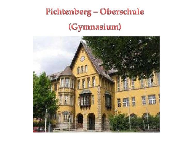 General:• Fichtenberg Oberschule  Rothenburgstraße 18  12165 Berlin• Headmaster: Mister Leppin• School speaker: Pascal Fül...