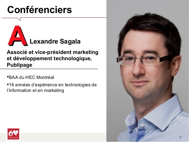 Fondation Institut de Cardiologie de Montréal   3  Conférenciers  AALexandre Sagala  Associé et vice-président marketing  ...