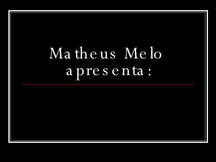 Matheus Melo  apresenta: