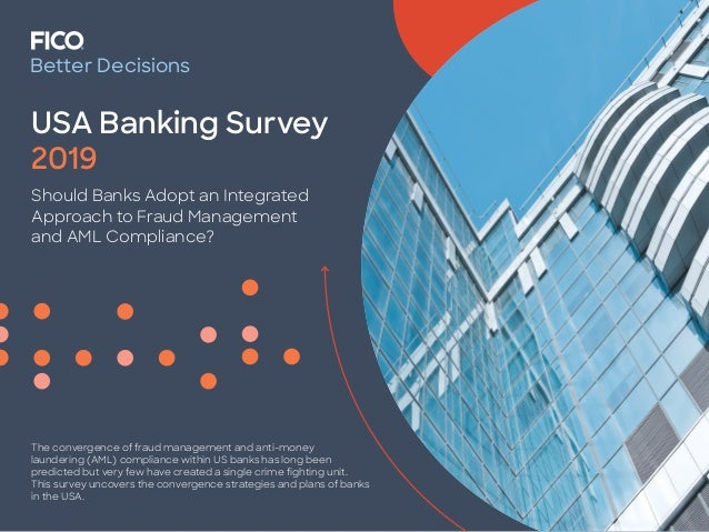 USA Banking Survey 2019 Should Banks Adopt an Integrated Approach to Fraud Management and AML Compliance? The convergence ...