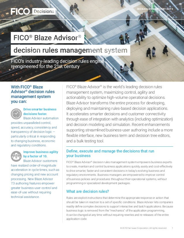 © 2015 Fair Isaac Corporation. All rights reserved. 1 DECISION MANAGEMENT SUITE FICO® Blaze Advisor® is the world's leadin...