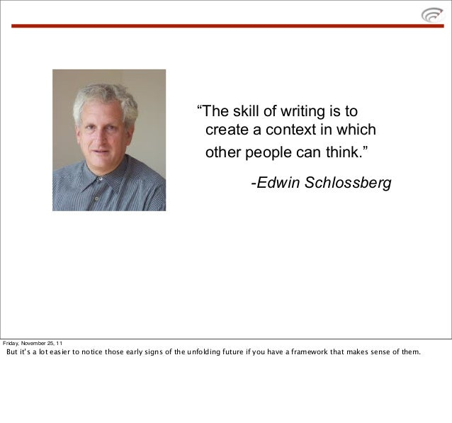 """""""The skill of writing is to                                                          create a context in which            ..."""