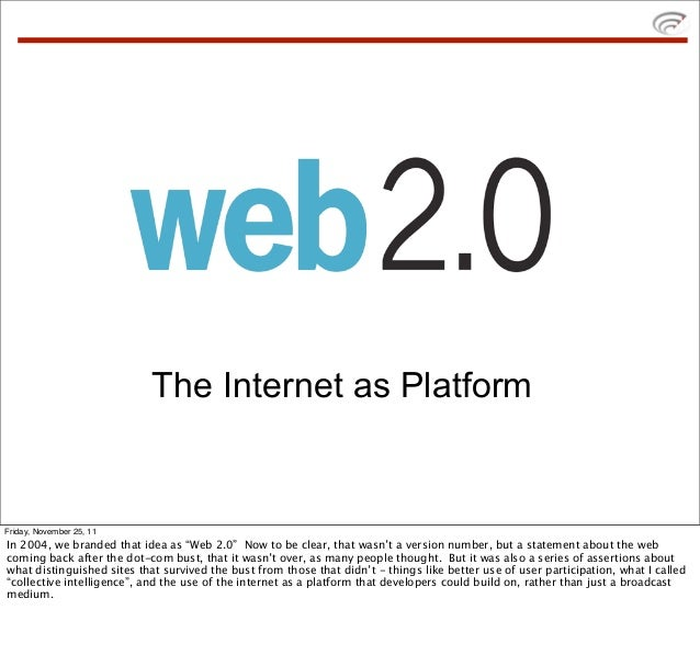 """The Internet as PlatformFriday, November 25, 11In 2004, we branded that idea as """"Web 2.0"""" Now to be clear, that wasn't a v..."""