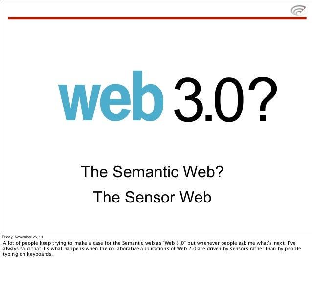 3.0?                                The Semantic Web?                                     The Sensor WebFriday, November 2...