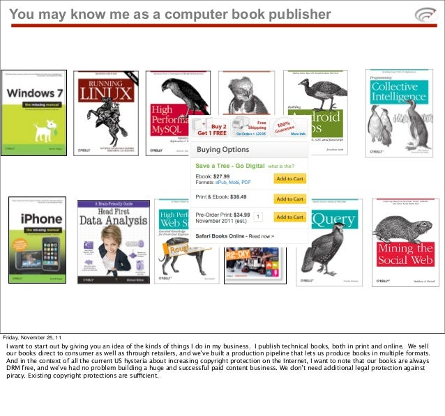 You may know me as a computer book publisherFriday, November 25, 11 I want to start out by giving you an idea of the kinds...