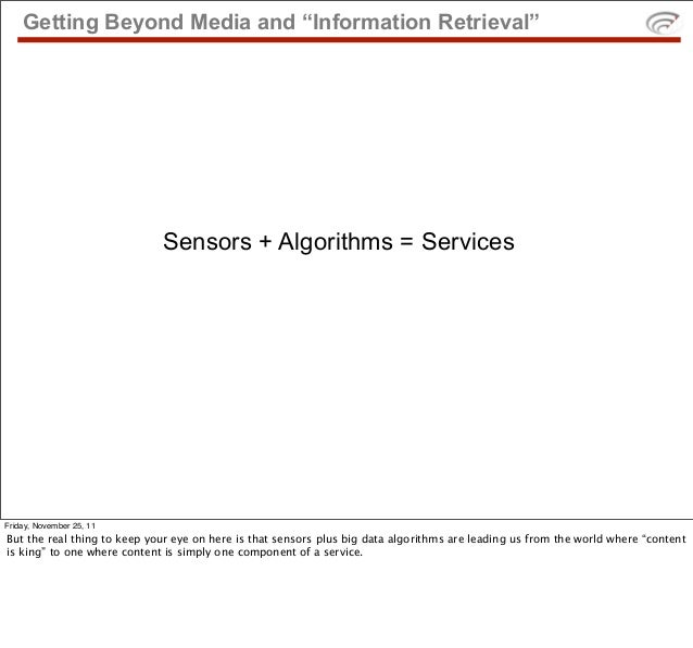 "Getting Beyond Media and ""Information Retrieval""                             Sensors + Algorithms = ServicesFriday, Novemb..."