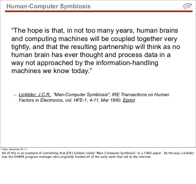 """Human-Computer Symbiosis        """"The hope is that, in not too many years, human brains        and computing machines will ..."""