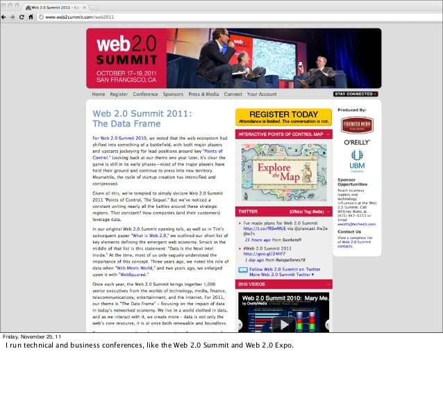 Friday, November 25, 11 I run technical and business conferences, like the Web 2.0 Summit and Web 2.0 Expo.