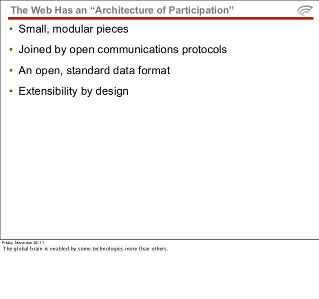 """The Web Has an """"Architecture of Participation""""   • Small, modular pieces   • Joined by open communications protocols   • A..."""