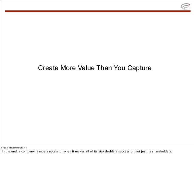 Create More Value Than You CaptureFriday, November 25, 11In the end, a company is most successful when it makes all of its...