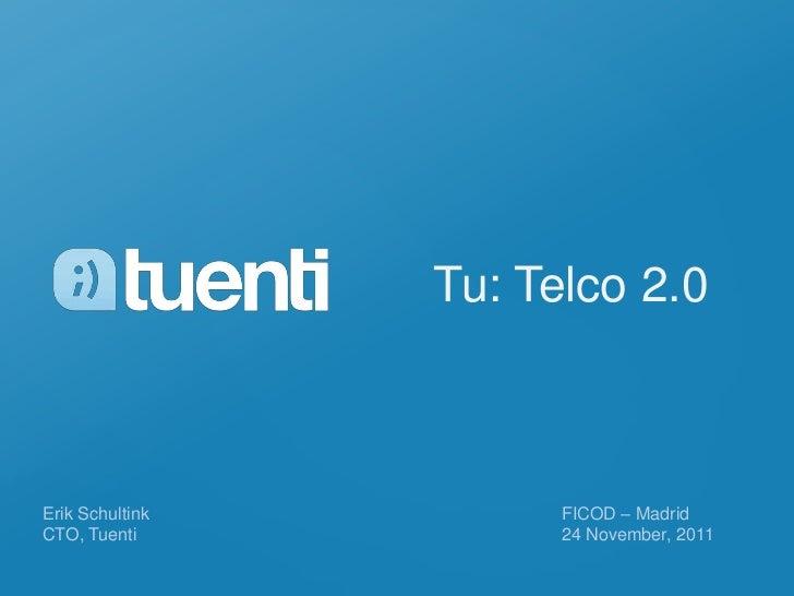 Tu: Telco 2.0Erik Schultink         FICOD – MadridCTO, Tuenti            24 November, 2011