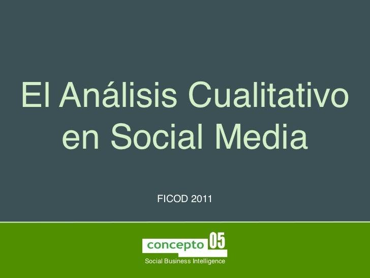 El Análisis Cualitativo   en Social Media            FICOD 2011        Social Business Intelligence
