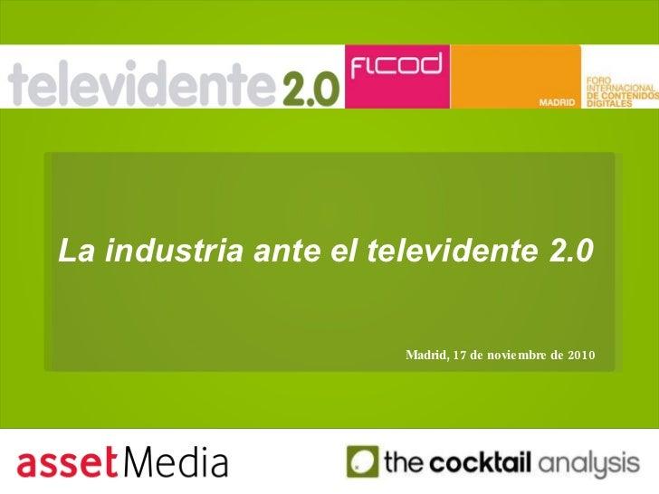 La industria ante el televidente 2.0   Madrid, 17 de noviembre de 2010