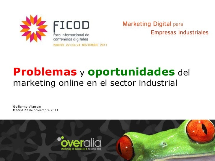 Problemas   y   oportunidades   del marketing online en el sector industrial Guillermo Vilarroig Madrid 22 de noviembre 2011