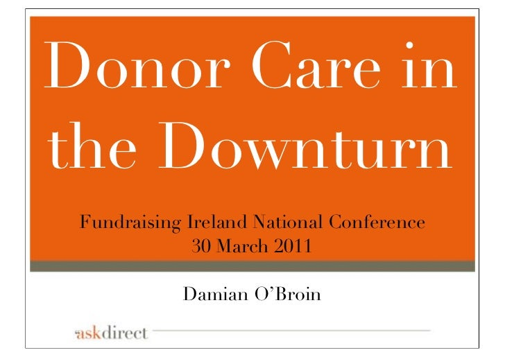 Donor Care inthe Downturn Fundraising Ireland National Conference              30 March 2011            Damian O'Broin