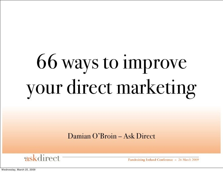 66 ways to improve                   your direct marketing                              Damian O'Broin – Ask Direct    Wed...
