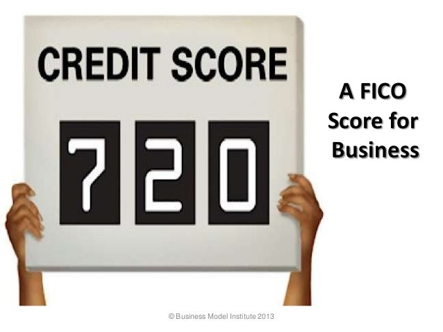 A FICOScore forBusiness© Business Model Institute 2013