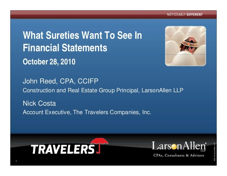 What Sureties Want To See In    Wh t S ti W t T S I    Financial Statements    October 28, 2010    John Reed, CPA, CCIFP  ...