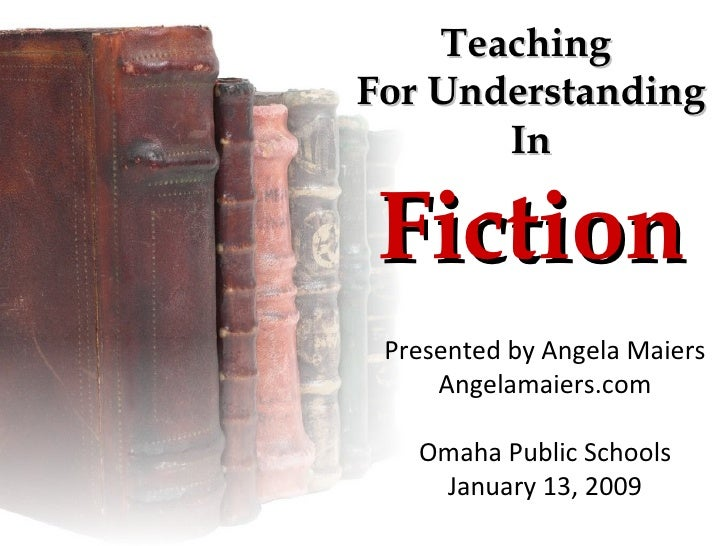 Teaching  For Understanding In Fiction Presented by Angela Maiers Angelamaiers.com Omaha Public Schools January 13, 2009