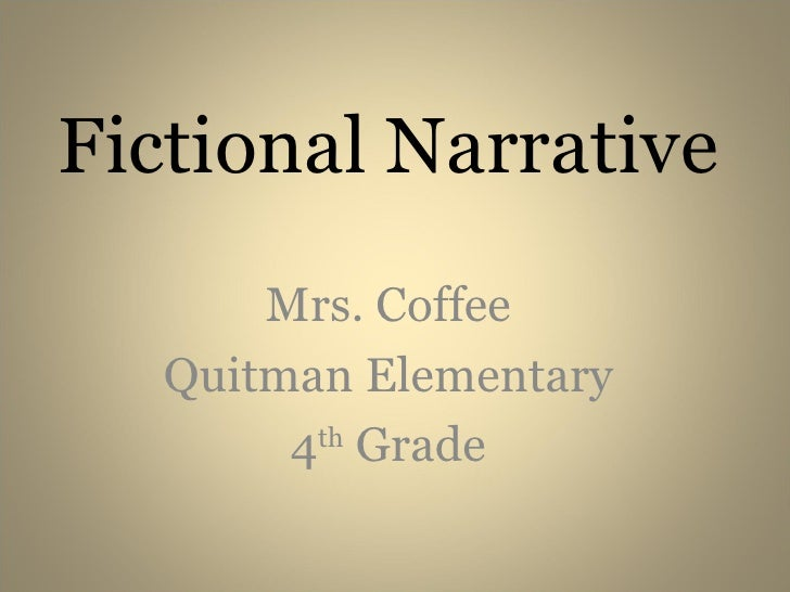 Fictional Narrative Mrs. Coffee Quitman Elementary 4 th  Grade