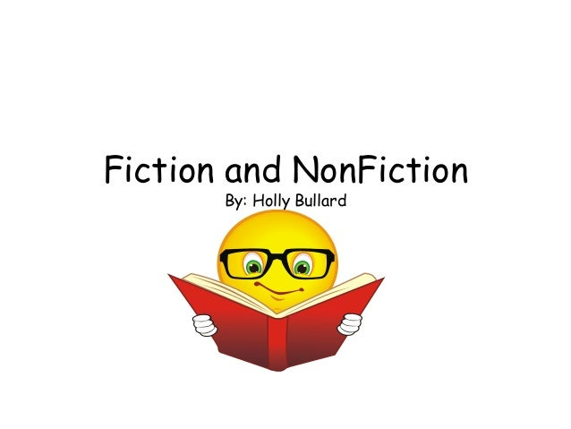 Fiction and NonFictionBy: Holly Bullard